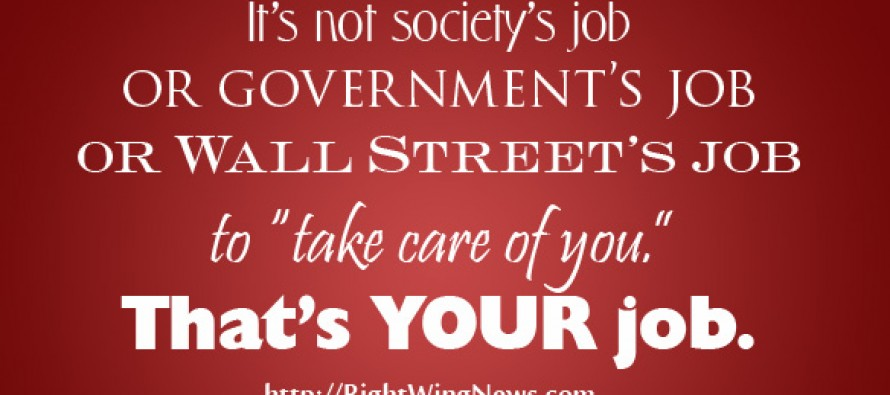 It's Not Society's Job To Take Care Of You (Pic)