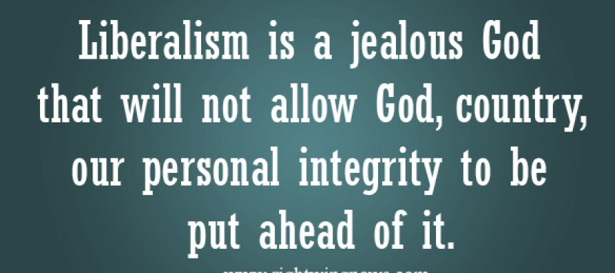 Liberalism Is A Jealous God (Pic/Quote)
