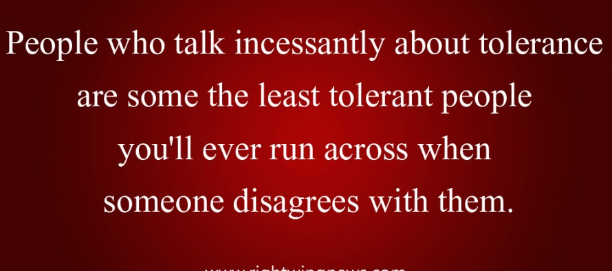 People Who Talk Incessantly About Tolerance…(Quote/Pic)