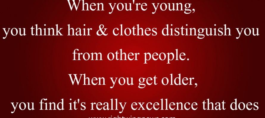 When You're Young, You Think Your Hair And Clothes Distinguish Yourself… (Pic/Quote)