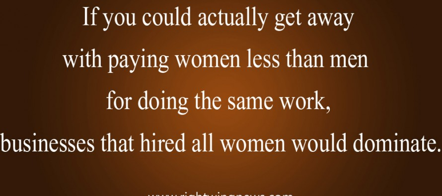 If You Could Actually Get Away With Paying Women Less Than Men…(Pic/Quote)