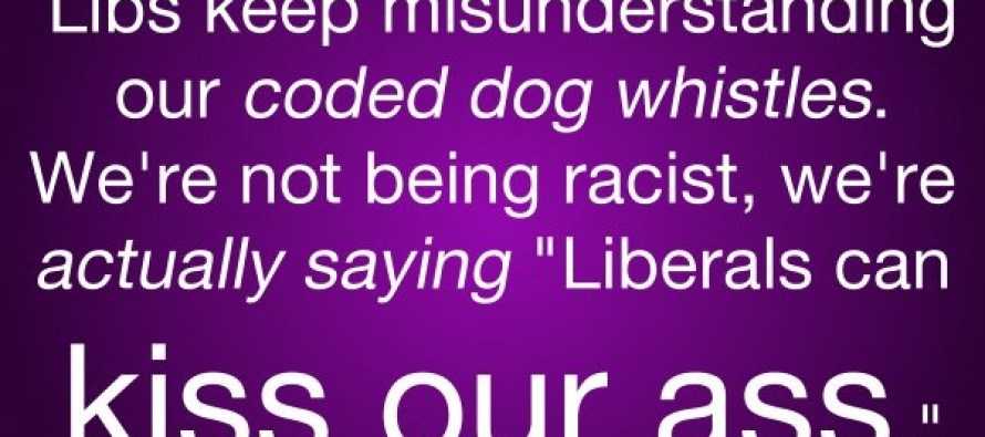 Liberals Misunderstand Our Coded Dog Whistles (Pic/Quote)