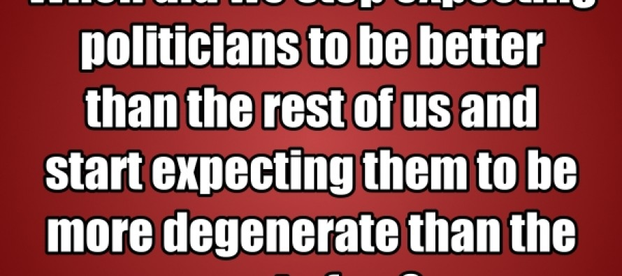 When Did We Stop Expecting Politicians To Be Better Than the Rest of Us (Pic/Quote)