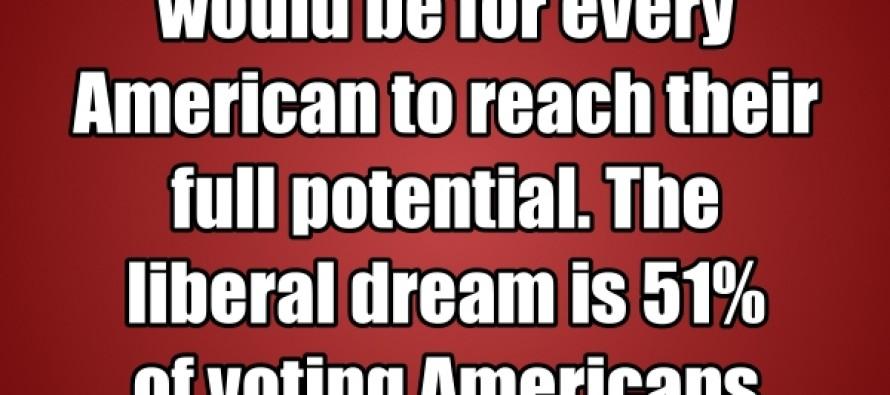 The Conservative Dream  Vs. The Liberal Dream (Pic/Quote)