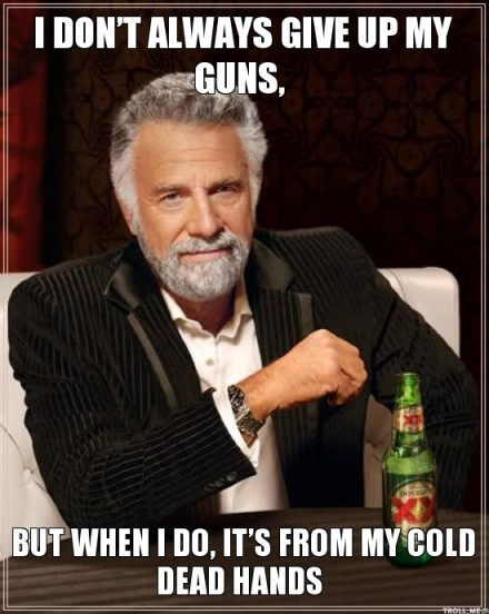 i-dont-always-give-up-my-guns-but-when-i-do-its-from-my-cold-dead-hands