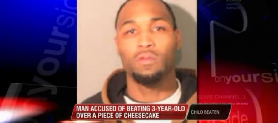 3-yr-old beaten for eating 'last piece of cheesecake'; Injuries include a 'broken femur & dislocated vertebrae in his back'
