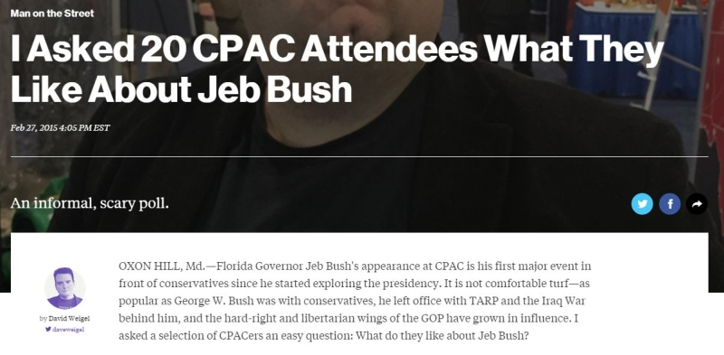 "A Bloomberg ""man on the street"" article about Jeb Bush at CPAC http://www.bloomberg.com/politics/articles/2015-02-27/i-asked-20-cpac-attendees-what-they-like-about-jeb-bush"