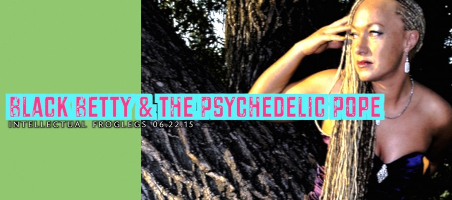 Black Betty & the Psychedelic Pope – Intellectual Froglegs
