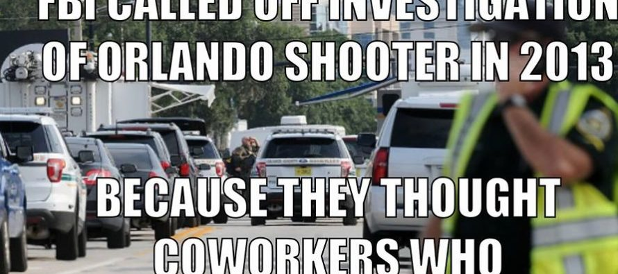 SICK Reason FBI Stopped Investigating Orlando Shooter In 2013 – REVEALED [MEME] [VIDEO]