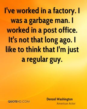 denzel-washington-actor-quote-ive-worked-in-a-factory-i-was-a-garbage