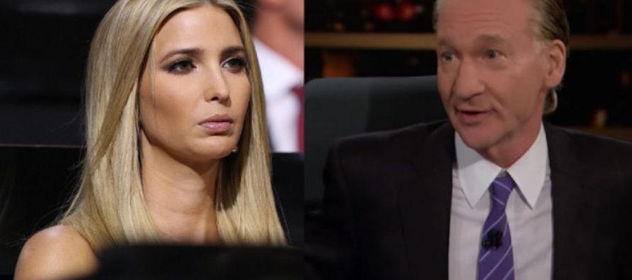 "Bill Maher Makes Vile Incest ""Joke"" About Ivanka Trump… Gets a BRUTAL Response! [VIDEO]"
